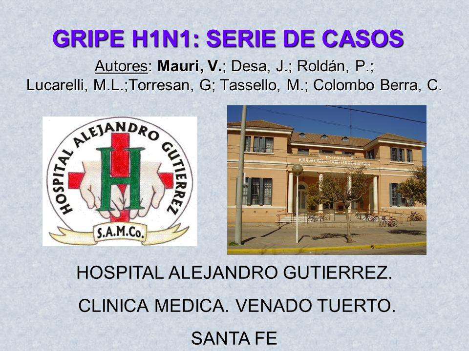 GRIPE H1N1: SERIE DE CASOS Autores: Mauri, V.; Desa, J.; Roldán, P.; Lucarelli, M.L.;Torresan, G; Tassello, M.; Colombo Berra, C. HOSPITAL ALEJANDRO G