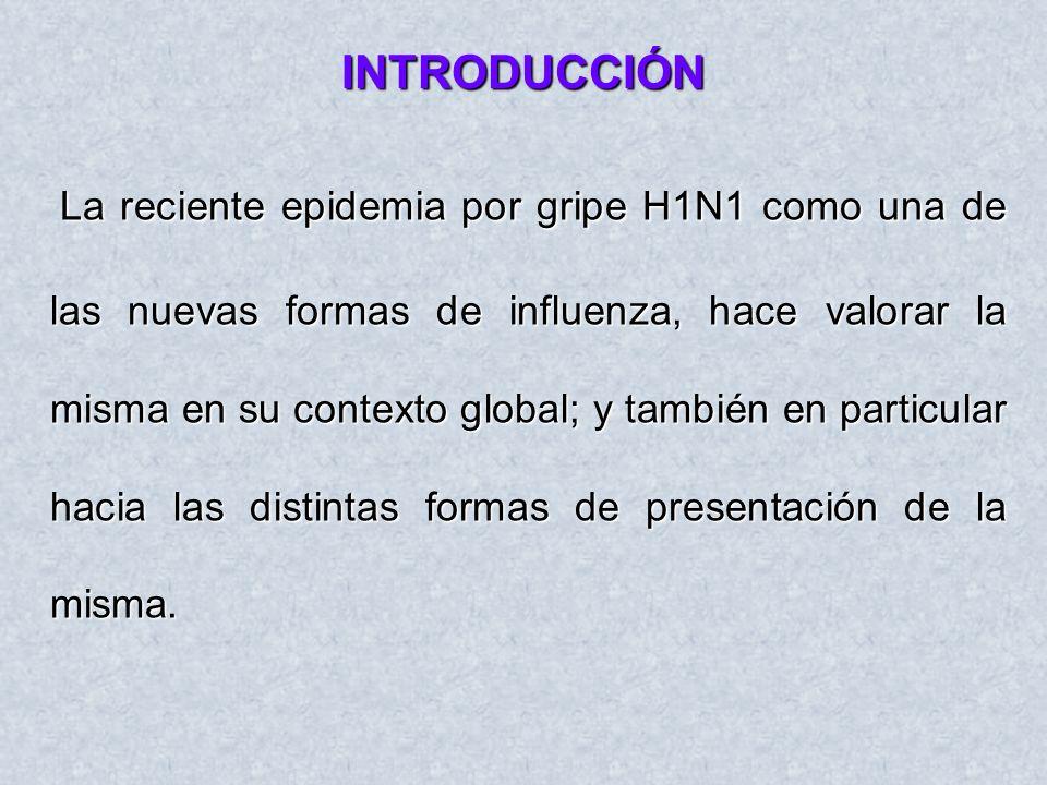 La reciente epidemia por gripe H1N1 como una de las nuevas formas de influenza, hace valorar la misma en su contexto global; y también en particular h