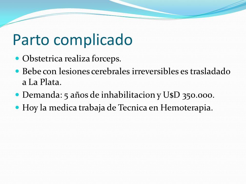 Parto complicado Obstetrica realiza forceps. Bebe con lesiones cerebrales irreversibles es trasladado a La Plata. Demanda: 5 años de inhabilitacion y