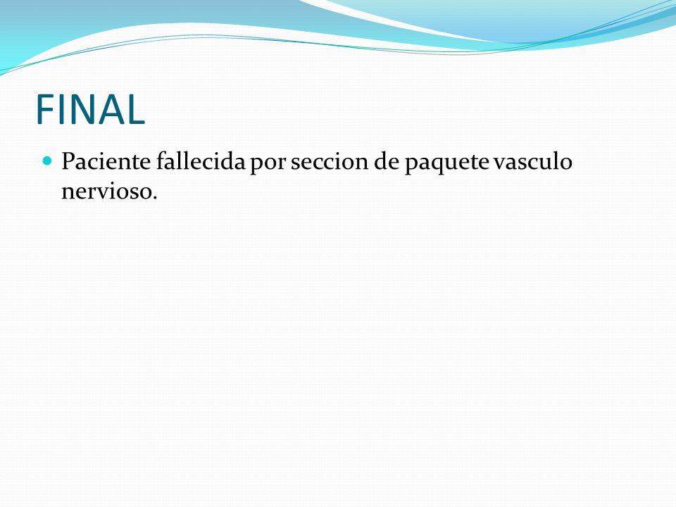 FINAL Paciente fallecida por seccion de paquete vasculo nervioso.
