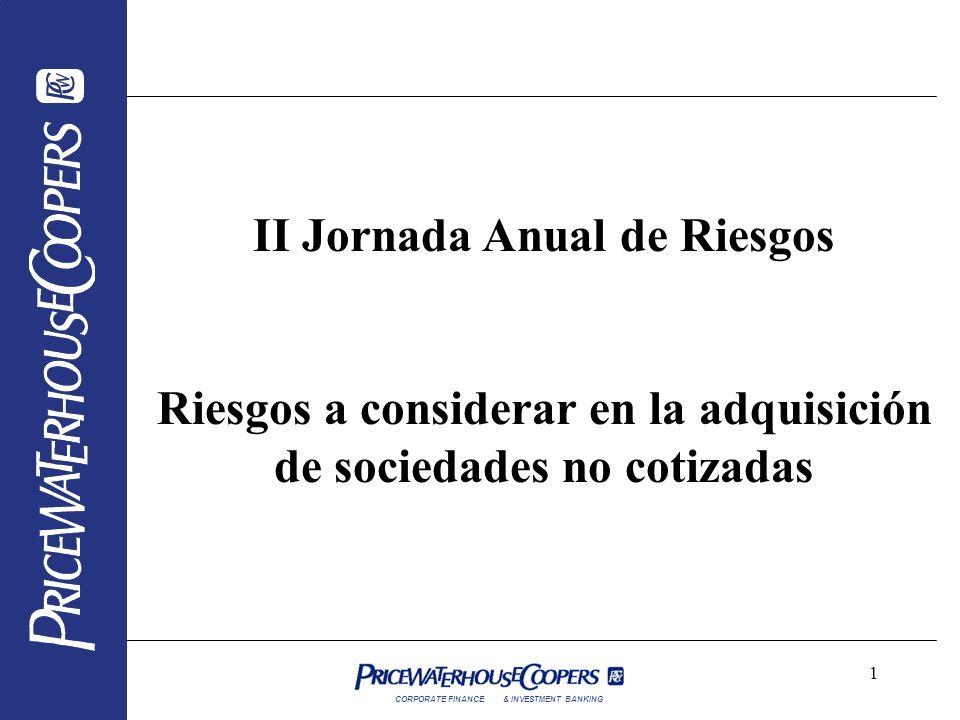CORPORATE FINANCE& INVESTMENT BANKING 1 II Jornada Anual de Riesgos Riesgos a considerar en la adquisición de sociedades no cotizadas