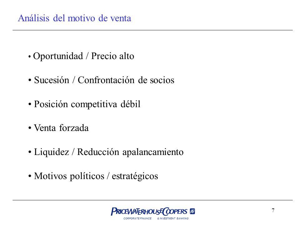 CORPORATE FINANCE& INVESTMENT BANKING 7 Análisis del motivo de venta Oportunidad / Precio alto Sucesión / Confrontación de socios Posición competitiva