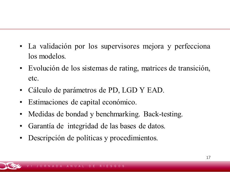17 La validación por los supervisores mejora y perfecciona los modelos. Evolución de los sistemas de rating, matrices de transición, etc. Cálculo de p