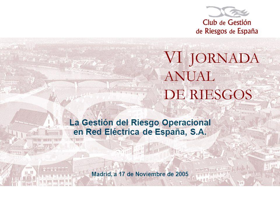 La Gestión del Riesgo Operacional en Red Eléctrica de España, S.A. Madrid, a 17 de Noviembre de 2005