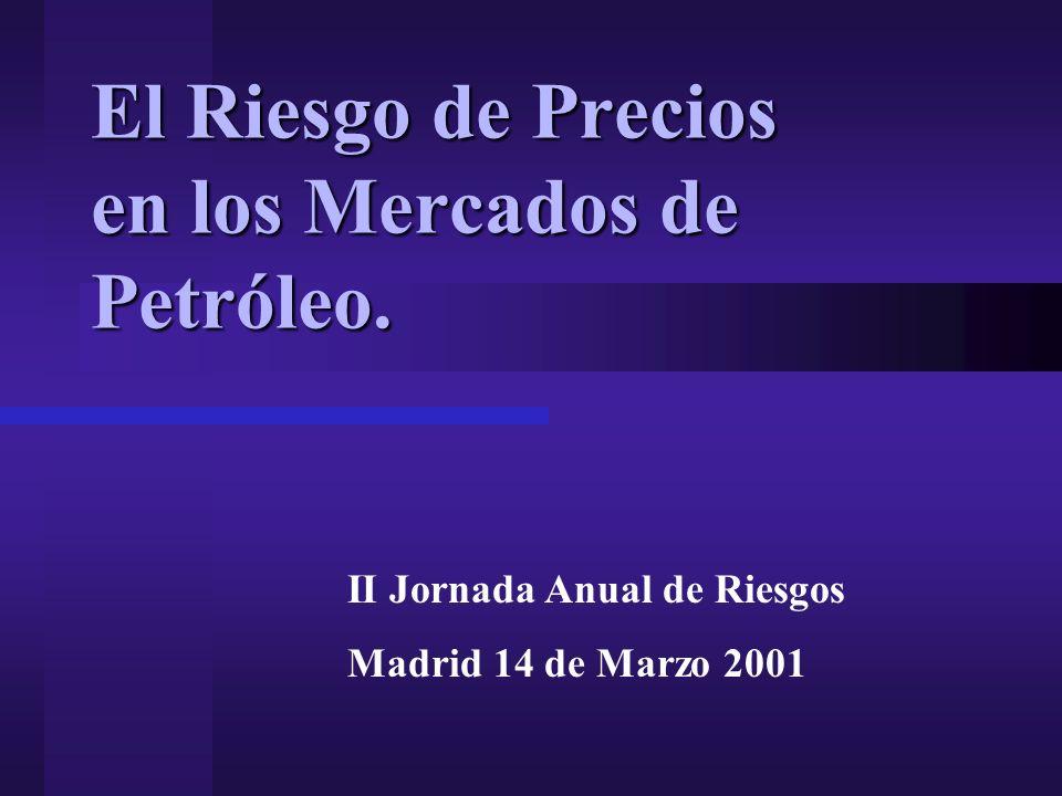 El Riesgo de Precios en los Mercados de Petróleo. II Jornada Anual de Riesgos Madrid 14 de Marzo 2001