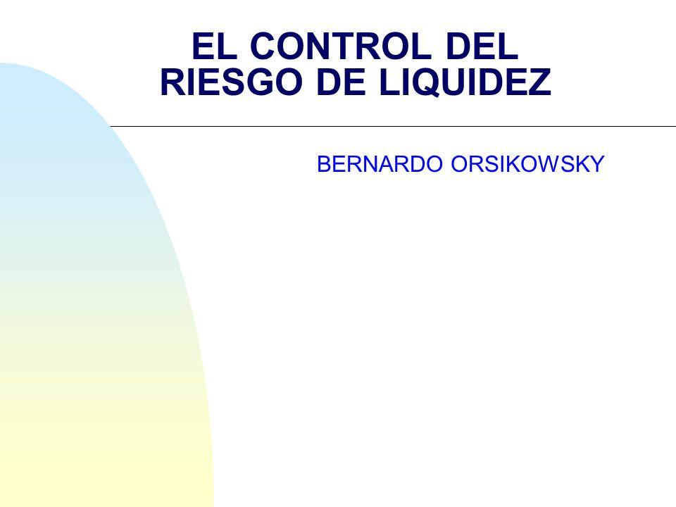 EL CONTROL DEL RIESGO DE LIQUIDEZ BERNARDO ORSIKOWSKY