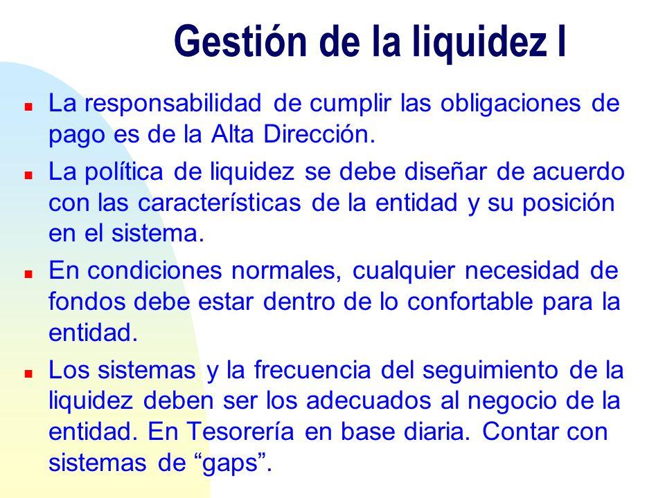 Gestión de la liquidez I n La responsabilidad de cumplir las obligaciones de pago es de la Alta Dirección. n La política de liquidez se debe diseñar d