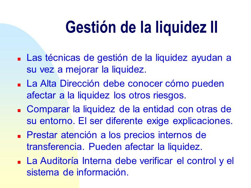 Gestión de la liquidez II n Las técnicas de gestión de la liquidez ayudan a su vez a mejorar la liquidez. n La Alta Dirección debe conocer cómo pueden