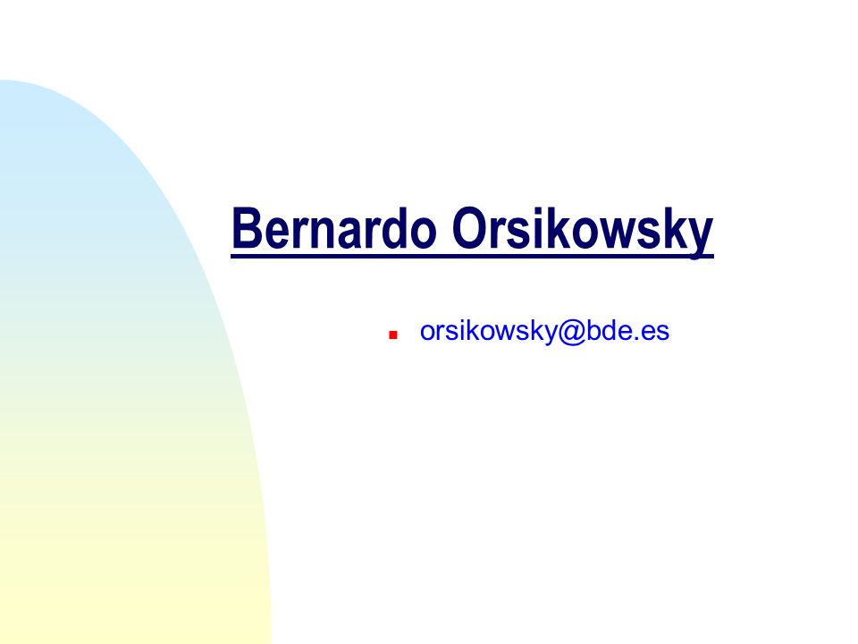 Bernardo Orsikowsky n orsikowsky@bde.es
