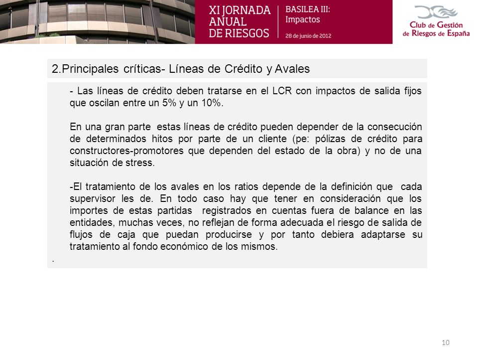 2.Principales críticas- Líneas de Crédito y Avales 10 - Las líneas de crédito deben tratarse en el LCR con impactos de salida fijos que oscilan entre