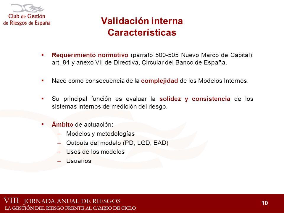 10 Validación interna Características Requerimiento normativo (párrafo 500-505 Nuevo Marco de Capital), art. 84 y anexo VII de Directiva, Circular del