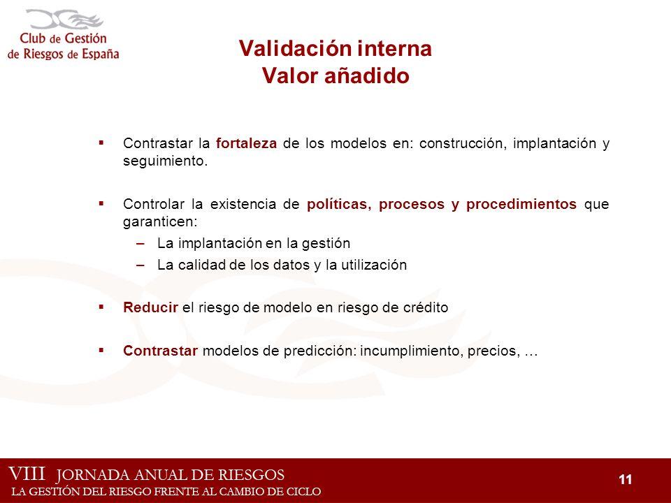11 Validación interna Valor añadido Contrastar la fortaleza de los modelos en: construcción, implantación y seguimiento. Controlar la existencia de po