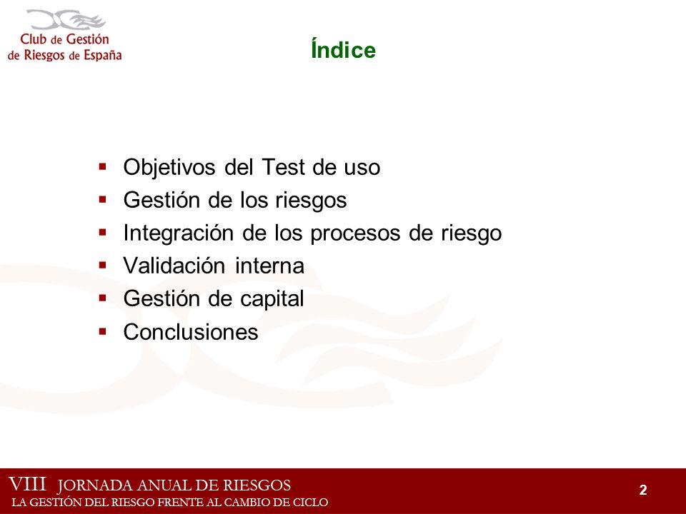 2 Índice Objetivos del Test de uso Gestión de los riesgos Integración de los procesos de riesgo Validación interna Gestión de capital Conclusiones