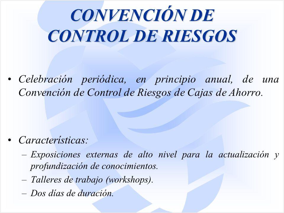 CONVENCIÓN DE CONTROL DE RIESGOS Celebración periódica, en principio anual, de una Convención de Control de Riesgos de Cajas de Ahorro.