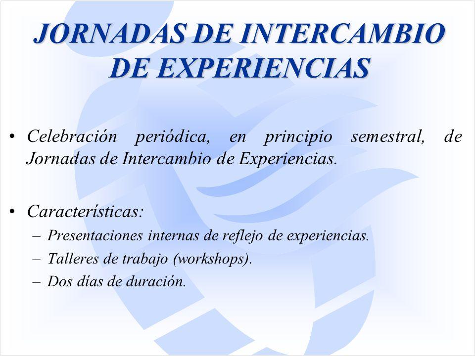 JORNADAS DE INTERCAMBIO DE EXPERIENCIAS Celebración periódica, en principio semestral, de Jornadas de Intercambio de Experiencias.