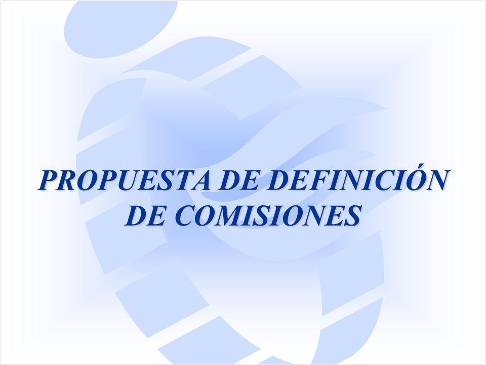 PROPUESTA DE DEFINICIÓN DE COMISIONES