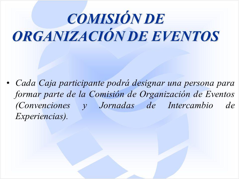 COMISIÓN DE ORGANIZACIÓN DE EVENTOS Cada Caja participante podrá designar una persona para formar parte de la Comisión de Organización de Eventos (Convenciones y Jornadas de Intercambio de Experiencias).
