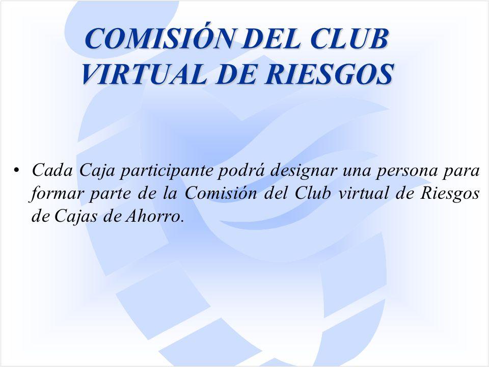 COMISIÓN DEL CLUB VIRTUAL DE RIESGOS Cada Caja participante podrá designar una persona para formar parte de la Comisión del Club virtual de Riesgos de Cajas de Ahorro.