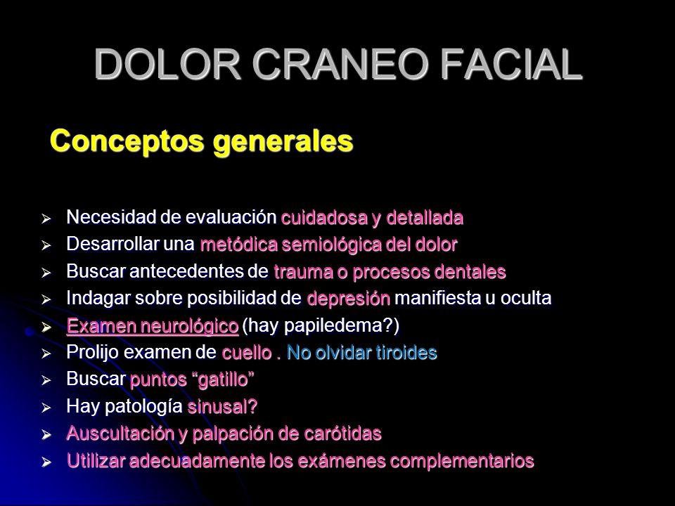 DOLOR CRANEO FACIAL Conceptos generales Conceptos generales Necesidad de evaluación cuidadosa y detallada Necesidad de evaluación cuidadosa y detallad