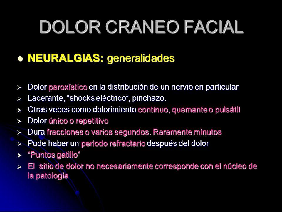 DOLOR CRANEO FACIAL NEURALGIAS: generalidades NEURALGIAS: generalidades Dolor paroxístico en la distribución de un nervio en particular Dolor paroxíst