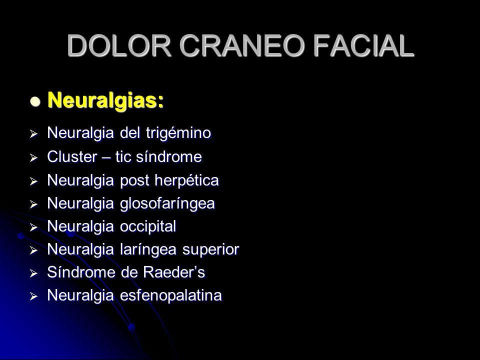 DOLOR CRANEO FACIAL Neuralgias: Neuralgias: Neuralgia del trigémino Neuralgia del trigémino Cluster – tic síndrome Cluster – tic síndrome Neuralgia po