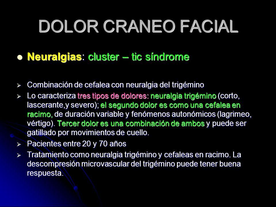 DOLOR CRANEO FACIAL Neuralgias: cluster – tic síndrome Neuralgias: cluster – tic síndrome Combinación de cefalea con neuralgia del trigémino Combinaci