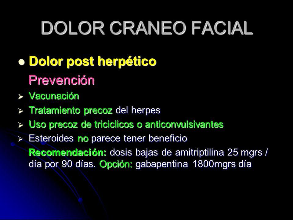 DOLOR CRANEO FACIAL Dolor post herpético Dolor post herpético Prevención Prevención Vacunación Vacunación Tratamiento precoz del herpes Tratamiento pr