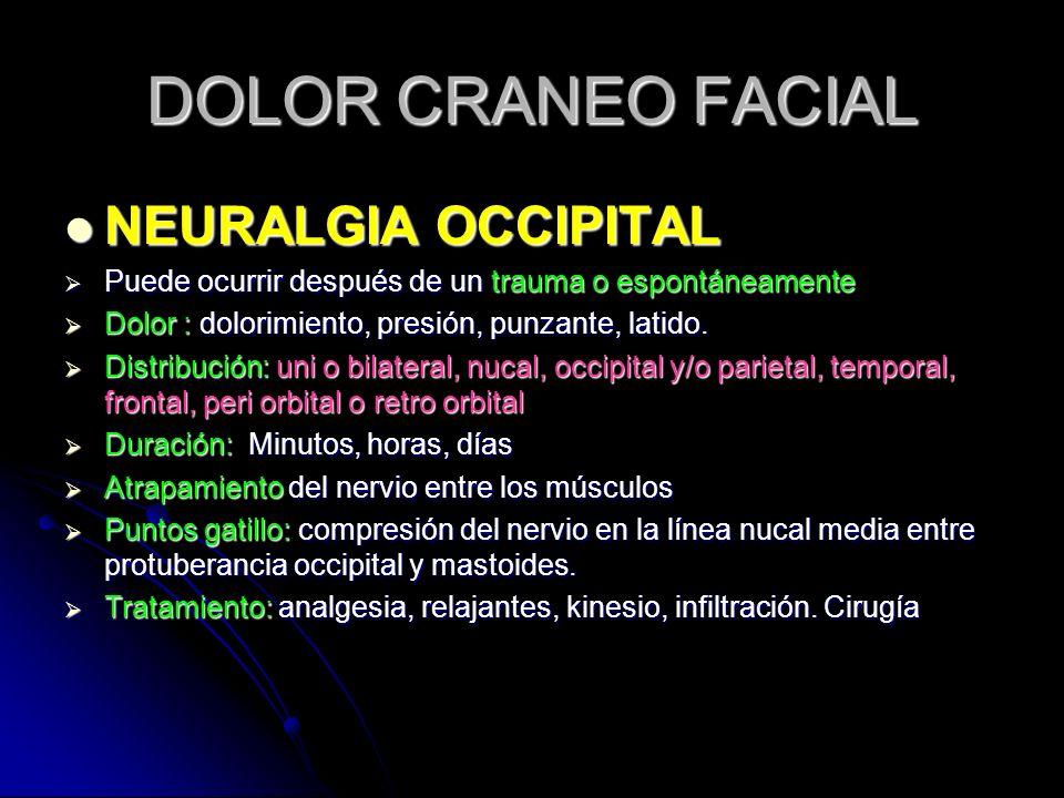 DOLOR CRANEO FACIAL NEURALGIA OCCIPITAL NEURALGIA OCCIPITAL Puede ocurrir después de un trauma o espontáneamente Puede ocurrir después de un trauma o