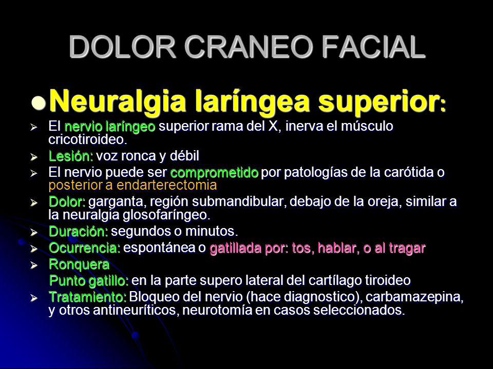 DOLOR CRANEO FACIAL Neuralgia laríngea superior : Neuralgia laríngea superior : El nervio laríngeo superior rama del X, inerva el músculo cricotiroide