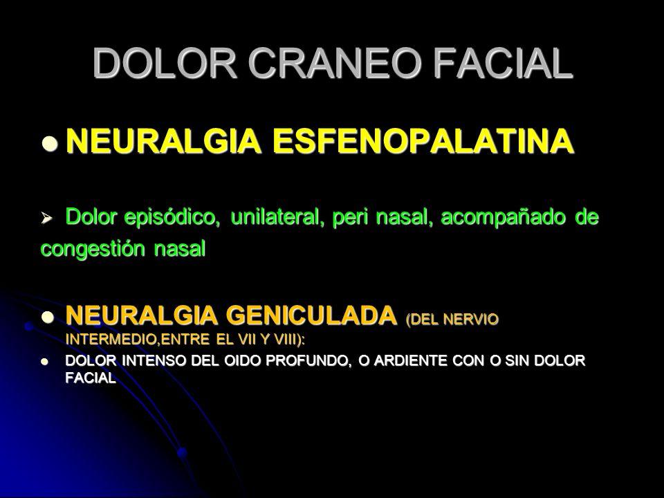 DOLOR CRANEO FACIAL NEURALGIA ESFENOPALATINA NEURALGIA ESFENOPALATINA Dolor episódico, unilateral, peri nasal, acompañado de Dolor episódico, unilater