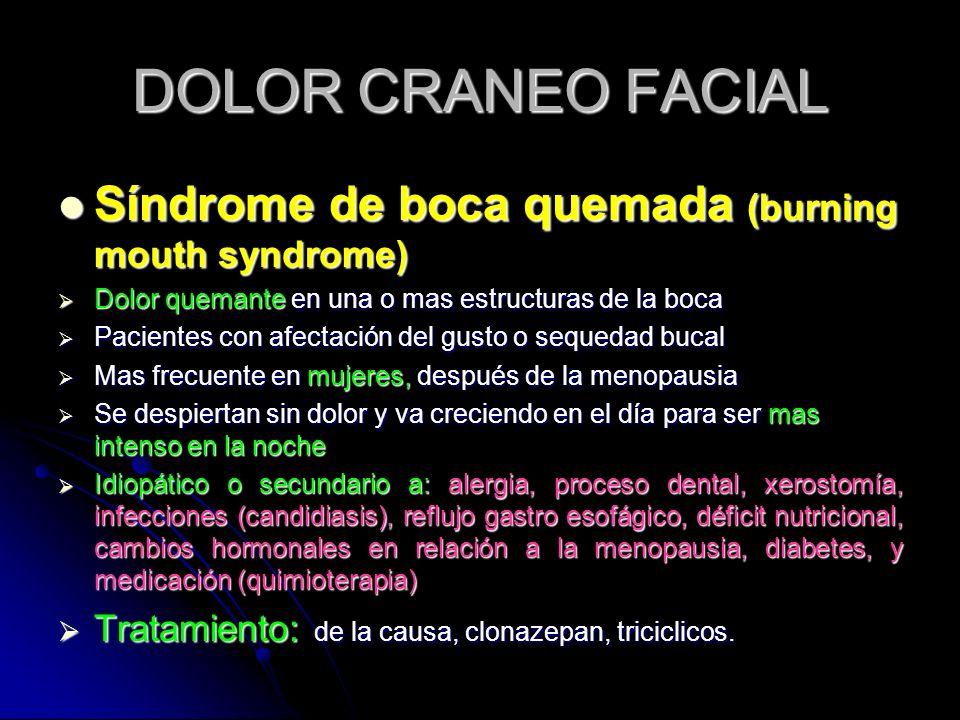 DOLOR CRANEO FACIAL Síndrome de boca quemada (burning mouth syndrome) Síndrome de boca quemada (burning mouth syndrome) Dolor quemante en una o mas es