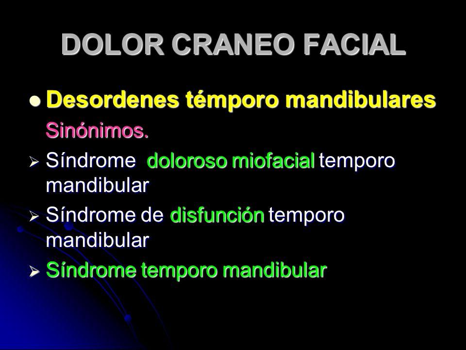 DOLOR CRANEO FACIAL Desordenes témporo mandibulares Desordenes témporo mandibulares Sinónimos. Sinónimos. Síndrome doloroso miofacial temporo mandibul