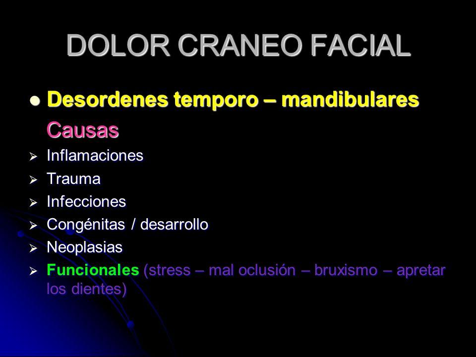 DOLOR CRANEO FACIAL Desordenes temporo – mandibulares Desordenes temporo – mandibulares Causas Causas Inflamaciones Inflamaciones Trauma Trauma Infecc