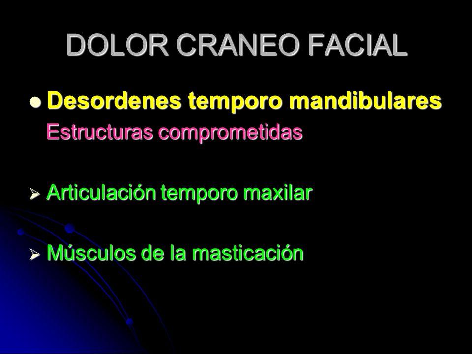 DOLOR CRANEO FACIAL Desordenes temporo mandibulares Desordenes temporo mandibulares Estructuras comprometidas Estructuras comprometidas Articulación t