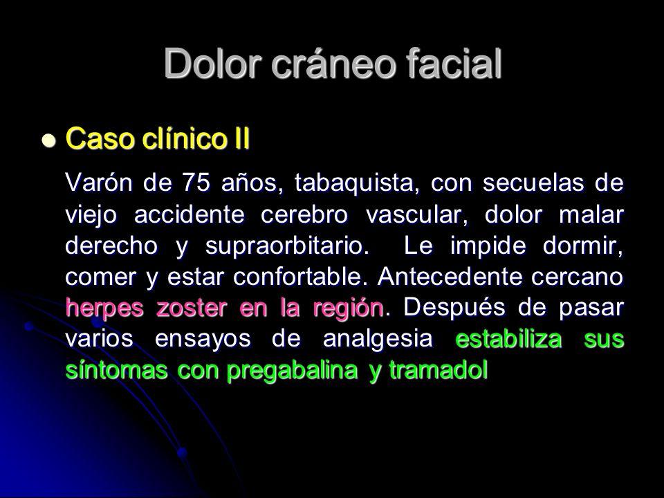 Dolor cráneo facial Caso clínico II Caso clínico II Varón de 75 años, tabaquista, con secuelas de viejo accidente cerebro vascular, dolor malar derech