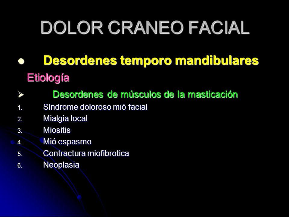 DOLOR CRANEO FACIAL Desordenes temporo mandibulares Desordenes temporo mandibulares Etiología Etiología Desordenes de músculos de la masticación Desor