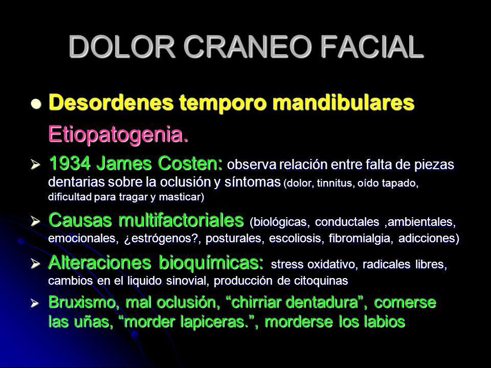 DOLOR CRANEO FACIAL Desordenes temporo mandibulares Desordenes temporo mandibulares Etiopatogenia. Etiopatogenia. 1934 James Costen: observa relación