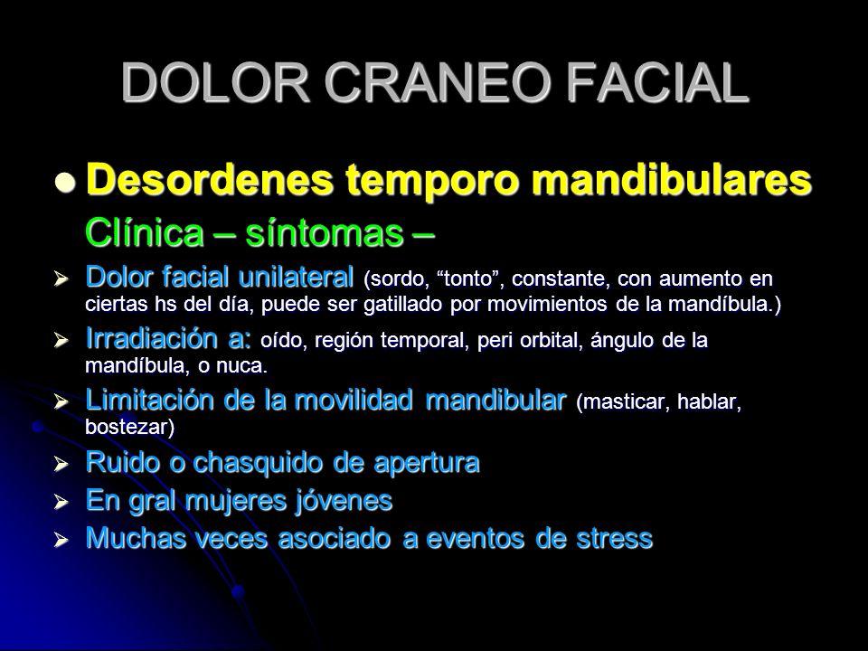 DOLOR CRANEO FACIAL Desordenes temporo mandibulares Desordenes temporo mandibulares Clínica – síntomas – Clínica – síntomas – Dolor facial unilateral