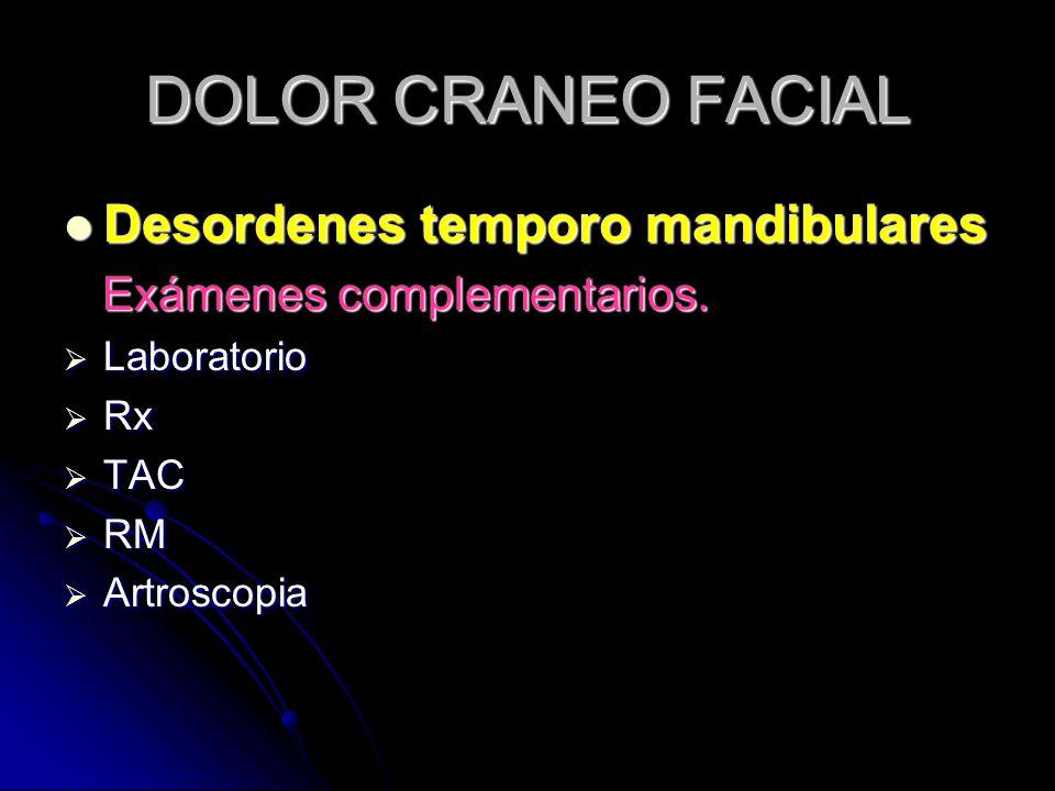 DOLOR CRANEO FACIAL Desordenes temporo mandibulares Desordenes temporo mandibulares Exámenes complementarios. Exámenes complementarios. Laboratorio La