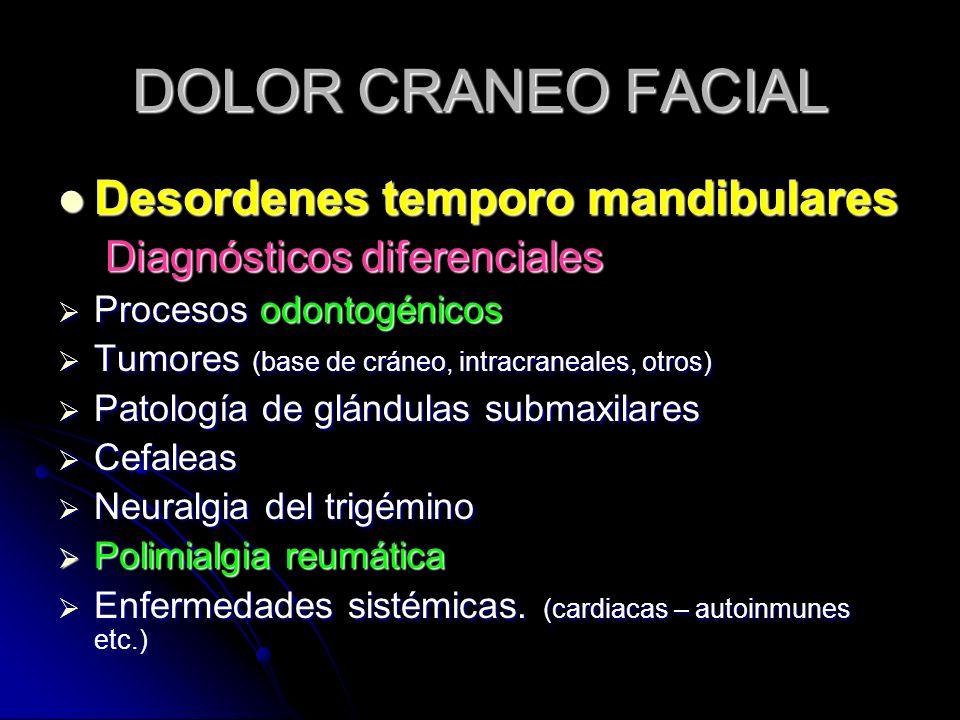 DOLOR CRANEO FACIAL Desordenes temporo mandibulares Desordenes temporo mandibulares Diagnósticos diferenciales Diagnósticos diferenciales Procesos odo