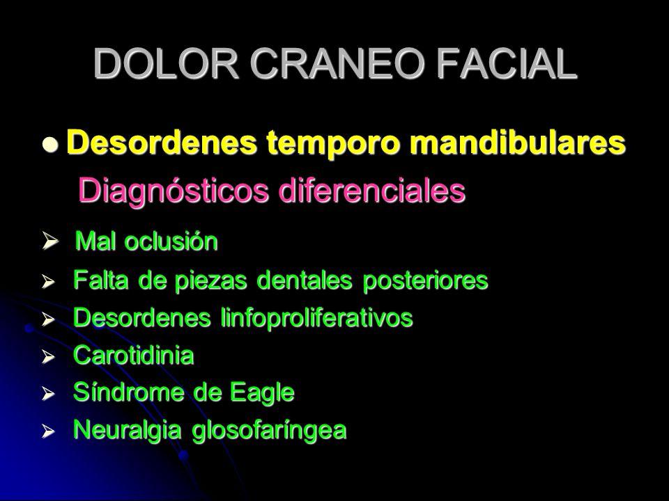 DOLOR CRANEO FACIAL Desordenes temporo mandibulares Desordenes temporo mandibulares Diagnósticos diferenciales Diagnósticos diferenciales Mal oclusión