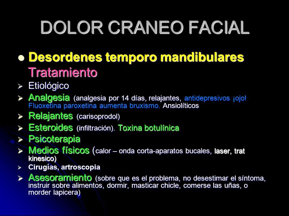 DOLOR CRANEO FACIAL Desordenes temporo mandibulares Desordenes temporo mandibulares Tratamiento Tratamiento Etiológico Etiológico Analgesia (analgesia