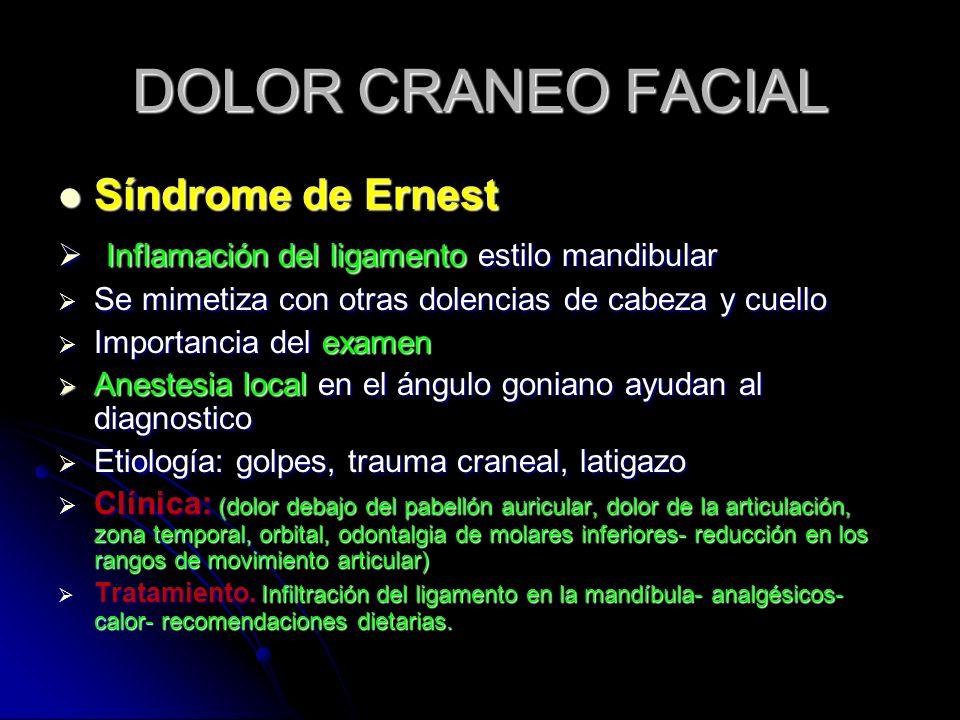 DOLOR CRANEO FACIAL Síndrome de Ernest Síndrome de Ernest Inflamación del ligamento estilo mandibular Inflamación del ligamento estilo mandibular Se m
