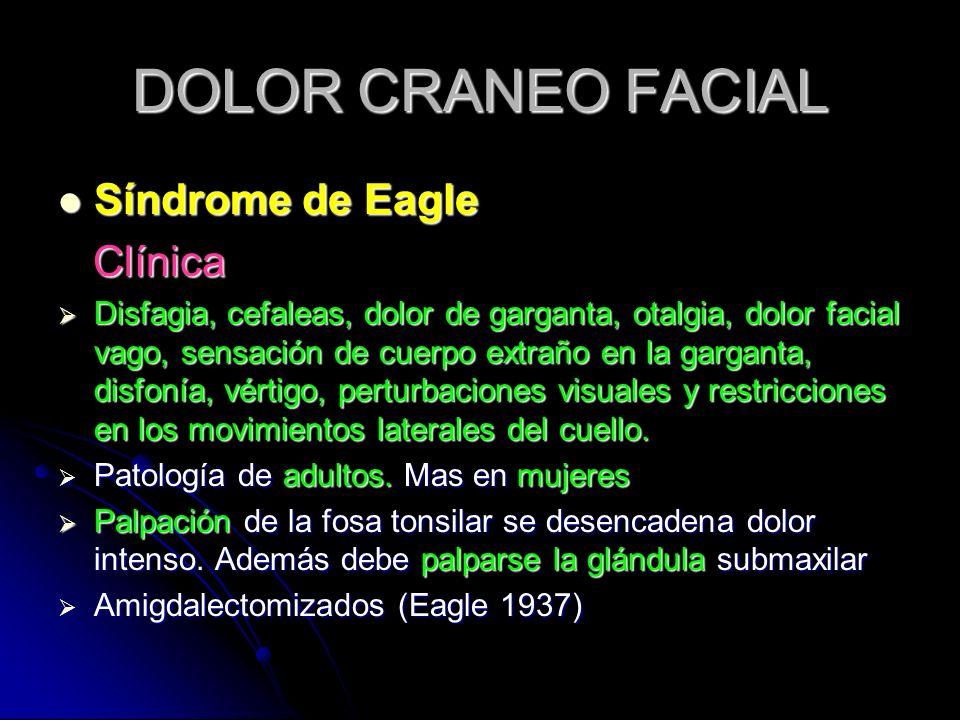 DOLOR CRANEO FACIAL Síndrome de Eagle Síndrome de Eagle Clínica Clínica Disfagia, cefaleas, dolor de garganta, otalgia, dolor facial vago, sensación d