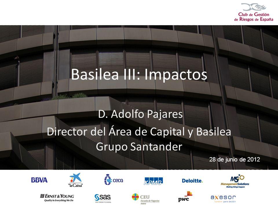 Basilea III: Impactos D. Adolfo Pajares Director del Área de Capital y Basilea Grupo Santander 28 de junio de 2012