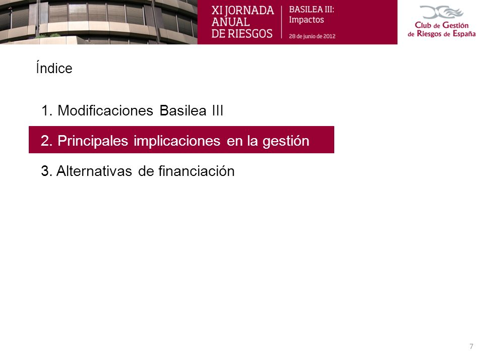 Índice 1. Modificaciones Basilea III 2. Principales implicaciones en la gestión 3. Alternativas de financiación 7