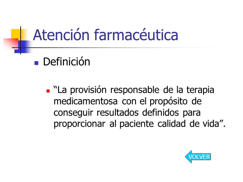 Atención farmacéutica Definición La provisión responsable de la terapia medicamentosa con el propósito de conseguir resultados definidos para proporci