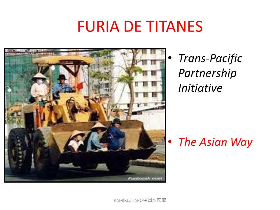 FURIA DE TITANES Trans-Pacific Partnership Initiative The Asian Way RAMÍREZHARO