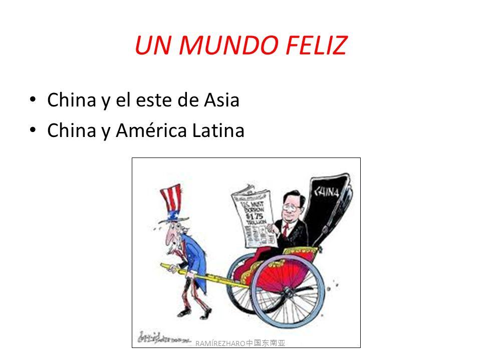 UN MUNDO FELIZ China y el este de Asia China y América Latina RAMÍREZHARO