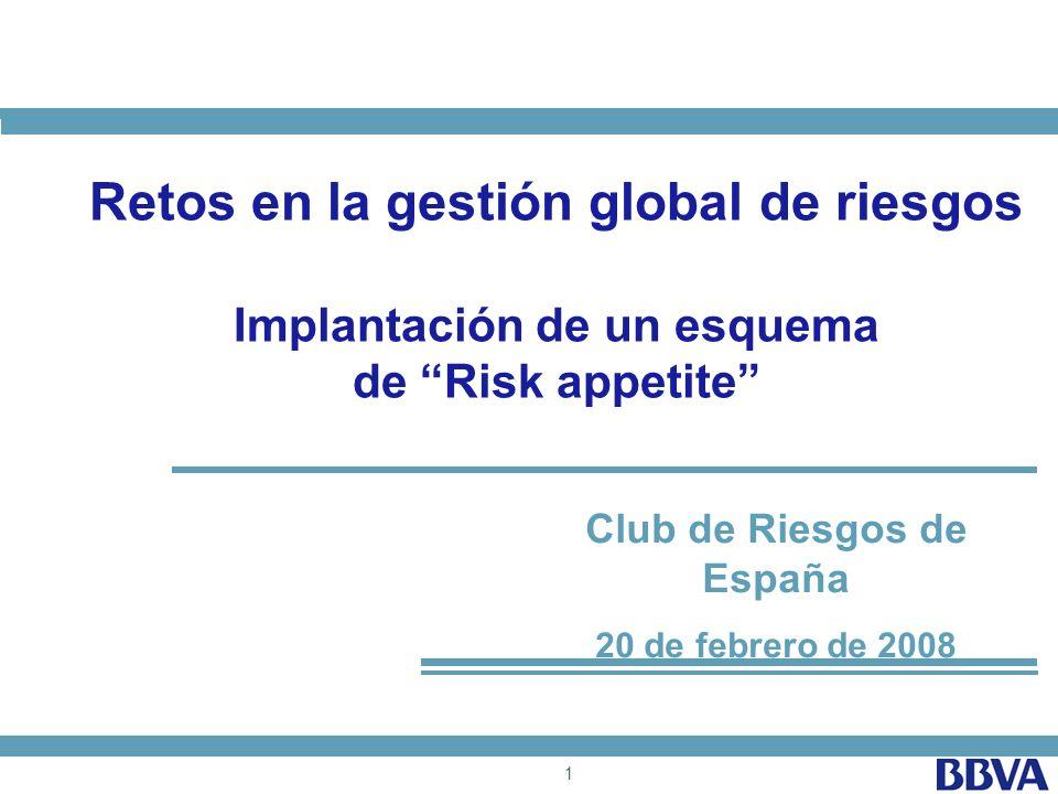 1 Club de Riesgos de España 20 de febrero de 2008 Retos en la gestión global de riesgos Implantación de un esquema de Risk appetite